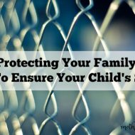 Protecting Your Family: How To Ensure Your Child's Safety