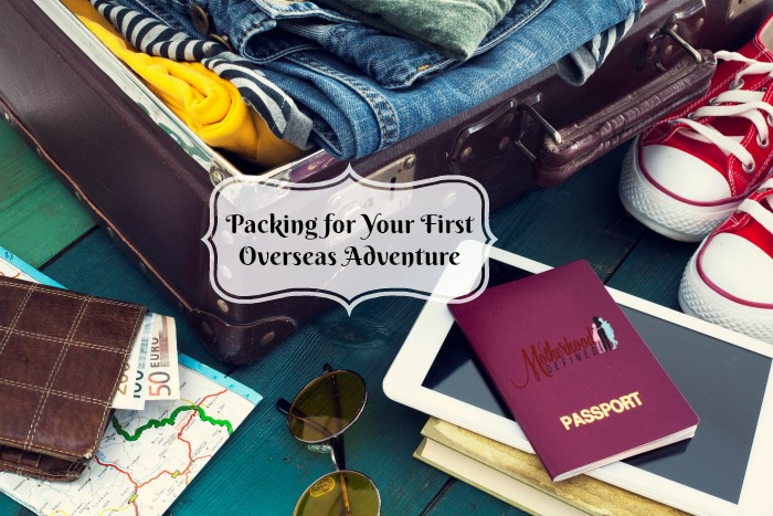 Packing for Your First Overseas Adventure