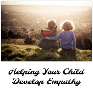 Helping Your Child Develop Empathy