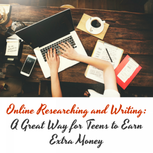 Online Researching and Writing: A Great Way for Teens to Earn Extra Money