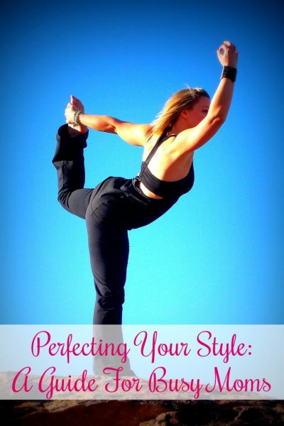 Perfecting Your Style: A Guide For Busy Moms