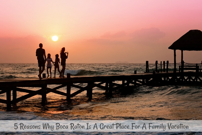 5 Reasons Why Boca Raton Is A Great Place For A Family Vacation