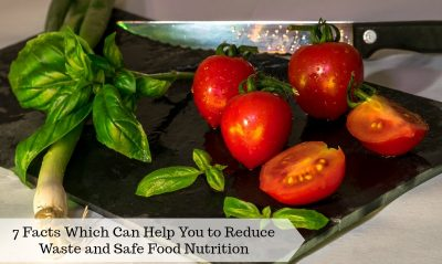 7 Facts Which Can Help You to Reduce Waste and Safe Food Nutrition