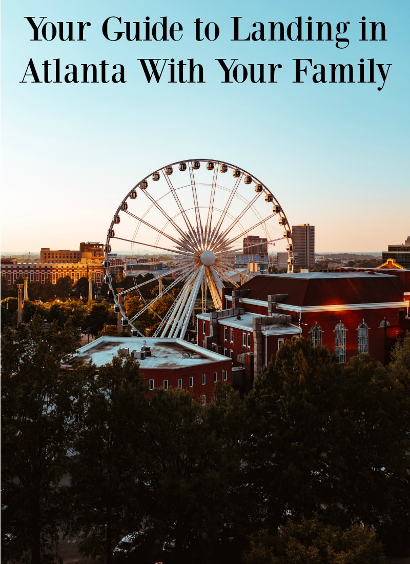 Your Guide to Landing in Atlanta With Your Family