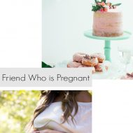 How To Help A Friend Who Is Pregnant