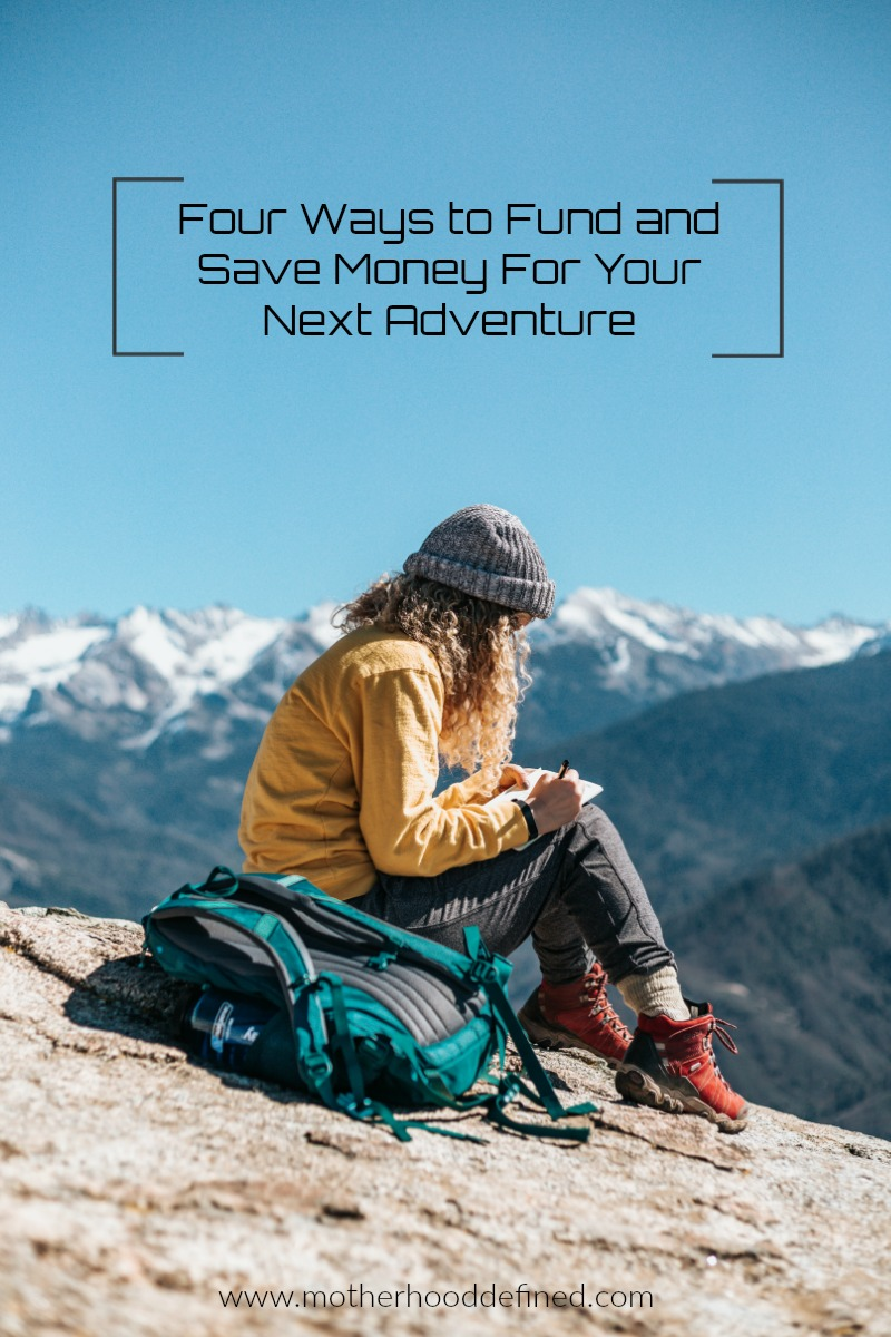 Four Ways to Fund and Save Money For Your Next Adventure