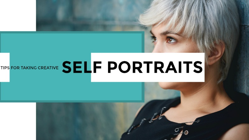 Tips for Taking Creative Self Portraits