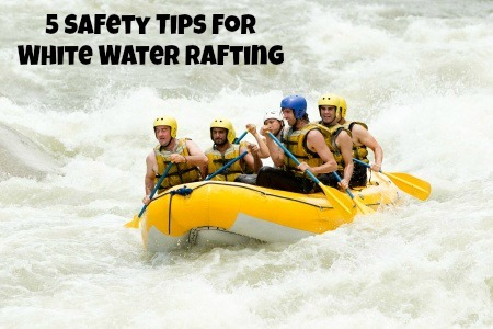 5 Safety Tips for White Water Rafting