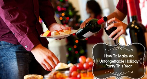 How To Make An Unforgettable Holiday Party This Year