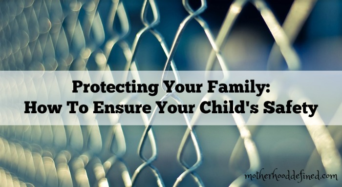 Protecting Your Family How To Ensure Your Child's Safety
