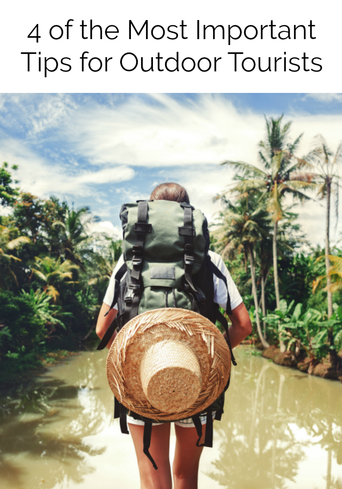 4 of the Most Important Tips for Outdoor Tourists