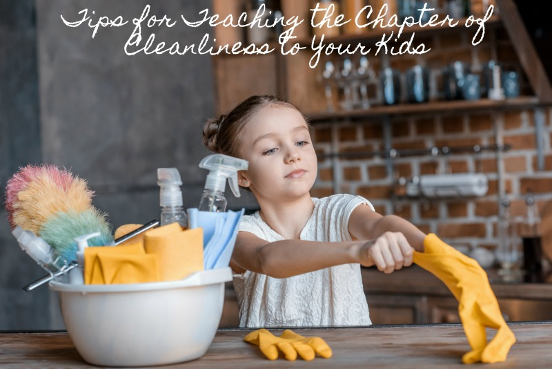 Tips for Teaching the Chapter of Cleanliness to Your Kids