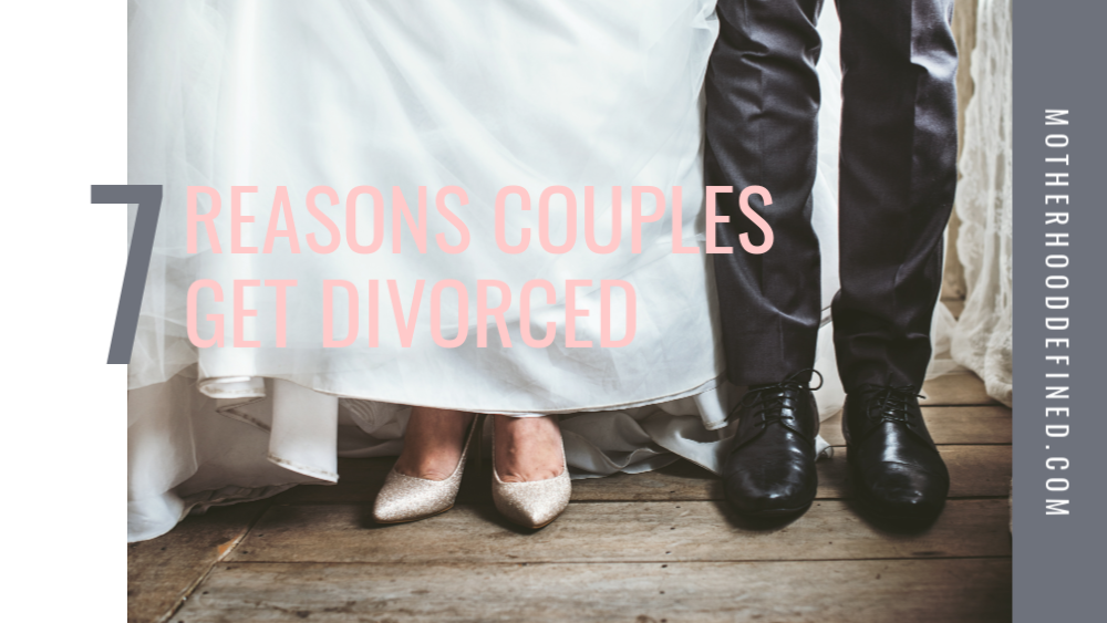 7 Reasons Couples Get Divorced