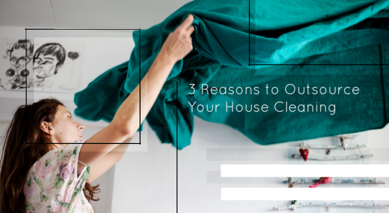 3 Reasons to Outsource Your House Cleaning