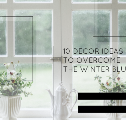 10 Decor Ideas To Overcome The Winter Blues