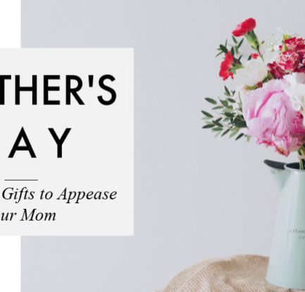 Thoughtful Gifts to Appease Your Mom on This Mother's Day