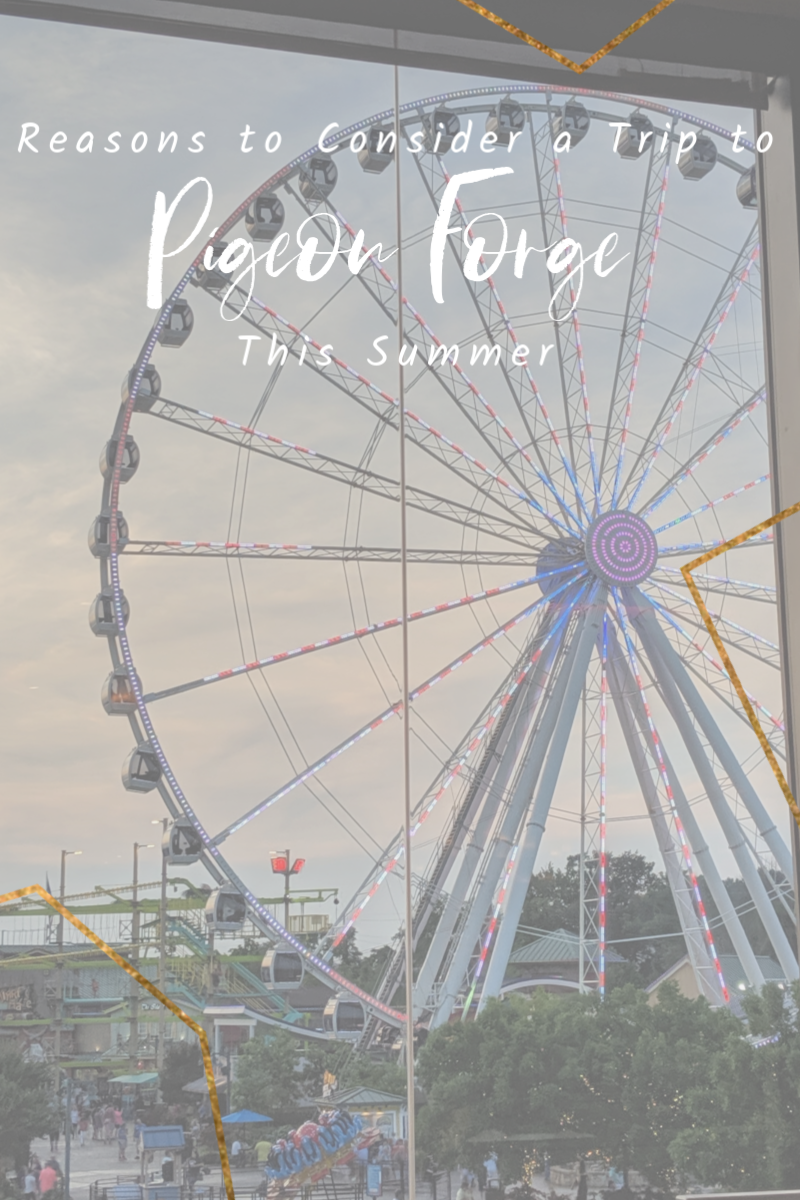 The Top Reasons to Consider a Trip to Pigeon Forge This Summer