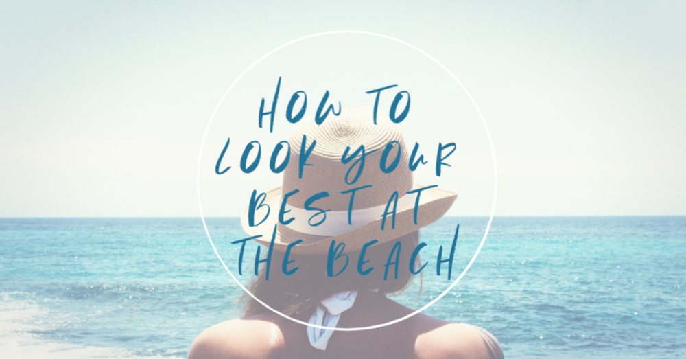 How to Look Your Best at the Beach