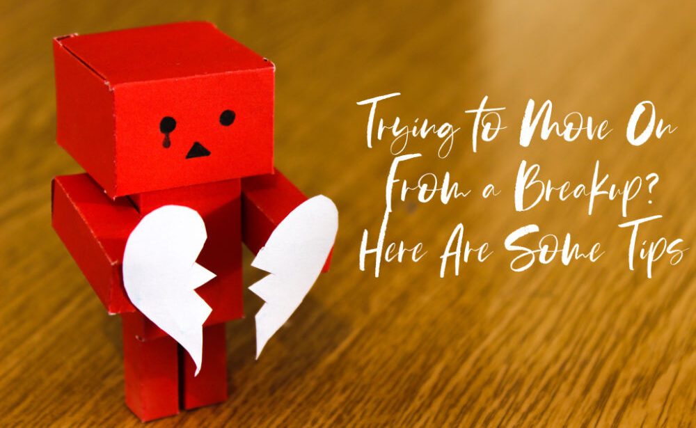 Trying to Move On From a Breakup? Here Are Some Tips