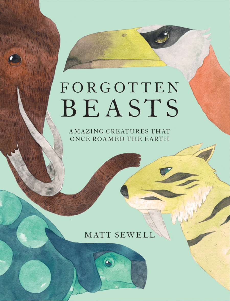 Forgotten Beasts: Amazing Creatures that Once Roamed the Earth by Matt Sewell