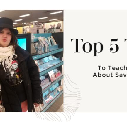 Top 5 Tips To Teach Your Kids About Saving Money