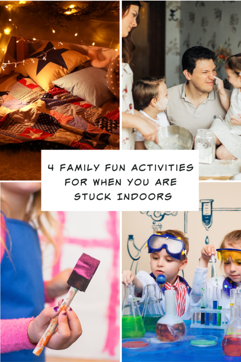 4 Family Fun Activities For When You Are Stuck Indoors