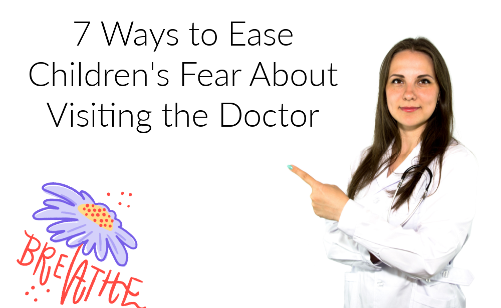 7 Ways to Ease Children's Fear About Visiting the Doctor